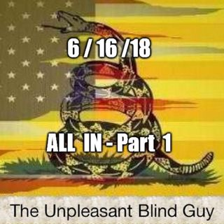 The Unpleasant Blind Guy : 6/16/18 - All In, Part  1