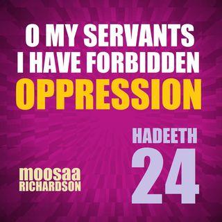 "40H#24: ""O My Servants! I Have Forbidden Oppression..."" (Part 1 of 7)"