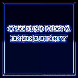 Overcoming Insecurity & How It Affects Relationships