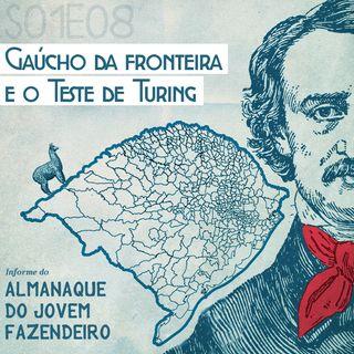 S01E08 - 7 de outubro - GAÚCHO DA FRONTEIRA E O TESTE DE TURING