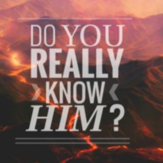 DO YOU REALLY KNOW HIM?