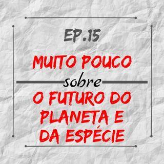 MPsobreMC-Ep15-Futuro do Planeta e da Epécie