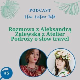 #5 Rozmowa z Aleksandrą Zalewską z Atelier Podroży o slow travel