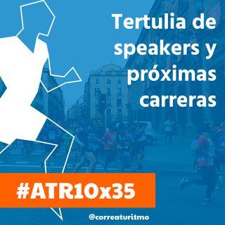 ATR 10x35 - Tertulia de speakers y próximas carreras