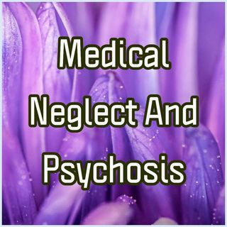 Medical Neglect And Psychosis