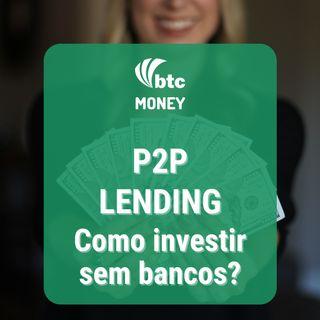 P2P Lending: Como investir fora dos bancos? | BTC Money #74