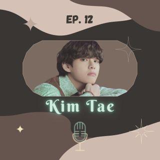 EP. #12 - Kim Tae