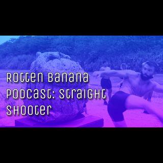 Rotten Banana Podcast: Straight Shooter