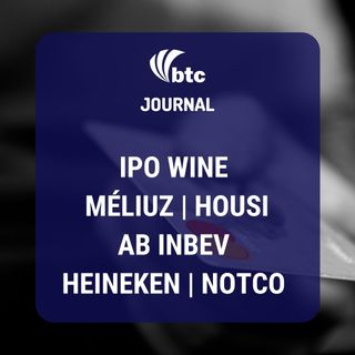 IPO Wine, Méliuz, Housi, AB Inbev, Heineken, NotCo, e LVMH vs Tiffany | BTC Journal 10/09/20