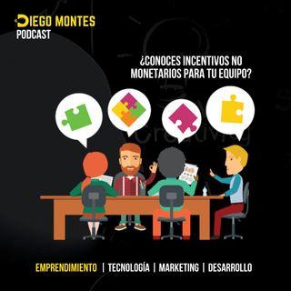 ¿Cuáles son los mejores incentivos no monetarios para tu EQUIPO? | EP28- Emprende con Diego Montes