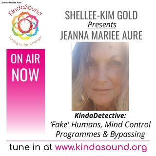 'Fake' Humans, Mind Control Programmes & Bypassing | Jeanna Mariee Aure on KindaDetective with Shellee-Kim Gold