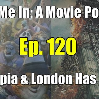 Ep. 120: Zootopia & London Has Fallen