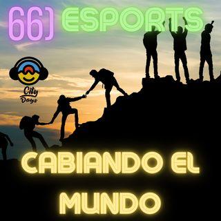 66) ESPORTS CAMBIANDO EL MUNDO