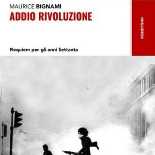 Addio rivoluzione. Requiem per gli anni Settanta | Maurice Bignami