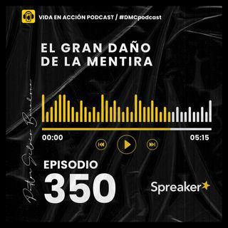 EP. 350 | El gran daño de la mentira | #DMCpodcast
