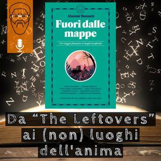 """'Fuori dalle mappe': da """"The Leftovers"""" ai (non) luoghi dell'anima"""