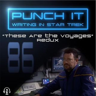 Punch It 86 - These are the Voyages Redux