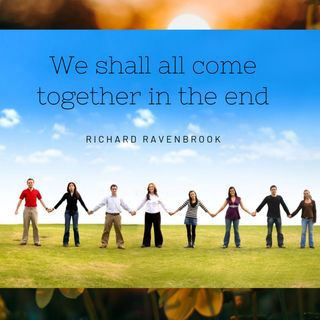 We shall ALL come together in the end