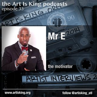 Art Is King podcast 033 - Mr E