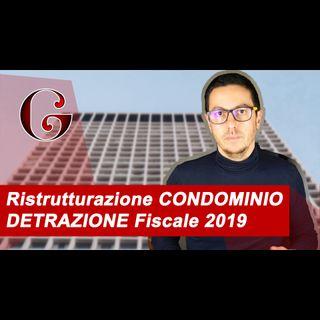 RISTRUTTURAZIONE Condominio DETRAZIONE Fiscale 2019