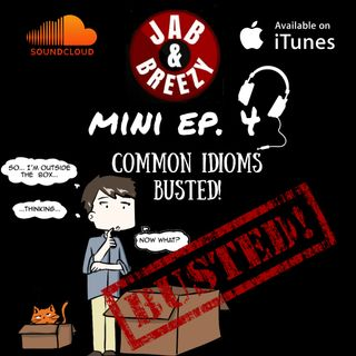 Jab & Breezy Mini  Ep. 4 - Common Idioms BUSTED