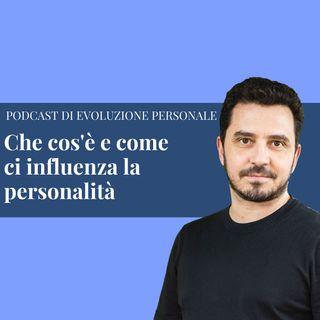 Episodio 132 -  Che cosa è e come ci influenza la personalità