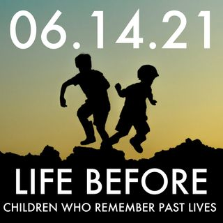 Life Before: Children Who Remember Past Lives   MHP 06.14.21.