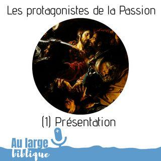 #141 Les protagonistes de la Passion (1) Présentation