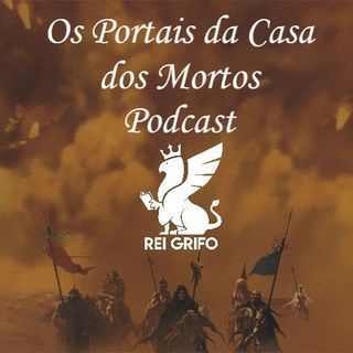 Podcast do Rei Grifo 040: Os Portais da Casa dos Mortos