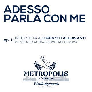 Ep.1 - Adesso Parla con Me - Lorenzo Tagliavanti, Presidente Camera di Commercio di Roma