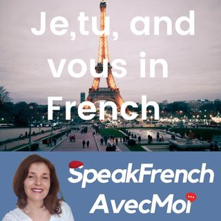 How to understand and say 'Je, Tu, and Vous' in French