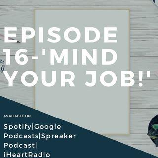 Episode 16-'Minding Your JOB! '