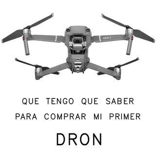 Drones - Todo lo que necesitas saber antes de comprar tu primer dron