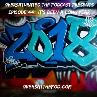 OverSaturated: The Podcast Episode 44 - It's Been A Long Year