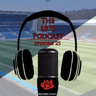 1875 Podcast - Episode 25 - Blackburn Rovers Podcast - Back In Action