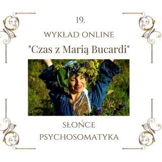 """Wykład """"Czas z Marią Bucardi"""" nr 19. Uzdrawianie ciała i duszy, wewnętrzne Słońce i MOC, które pomaga realizować cele."""