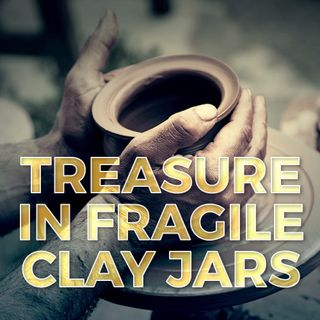 Treasure in Fragile Clay Jars (Part-1)