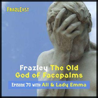 FC 070: Frazley - The Old God of Facepalms