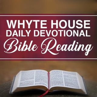 Whyte House Daily Devotional Bible Reading Episode #205: Ruth 4, Proverbs 14, and 1 Peter 3