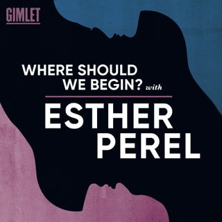 Where Should We Begin? with Esther Perel