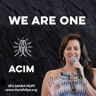 [TRUTH TALK] We Are One - ACIM - Maria Felipe