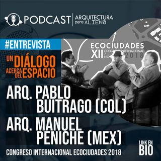 EP.09 La Academia y el Ejercicio del Arquitecto. Con Arq. Manuel Peniche (Mex) y Arq. Pablo Buitrago (Col)