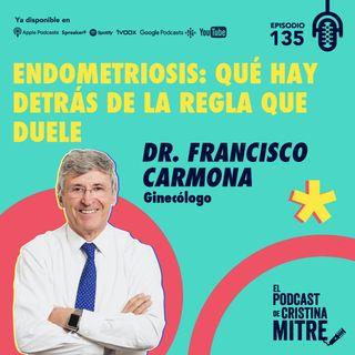 Endometriosis: qué hay detrás de la regla que duele con el Dr. Francisco Carmona. Episodio 135.