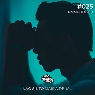 #025 - Não sinto mais a Deus...