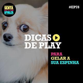 EP 78 - Dicas de Play para gelar a sua espinha