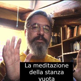 La meditazione della stanza vuota. s2e18