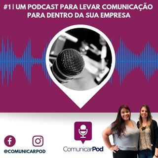 ComunicarPod #1   Um podcast para levar comunicação para dentro da sua empresa