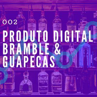 002 - Produto Digital, Bramble e Guapecas