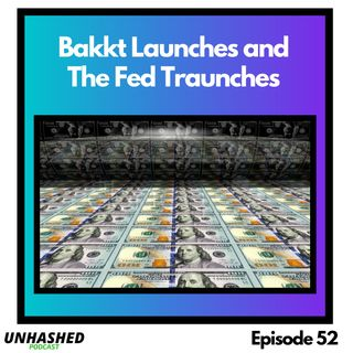 Bakkt Launches and the Fed Traunches