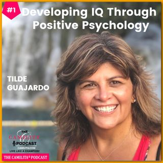 1: Tilde Guajardo | Developing IQ Through Positive Psychology
